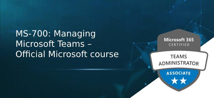 MS-700- Managing Microsoft Teams